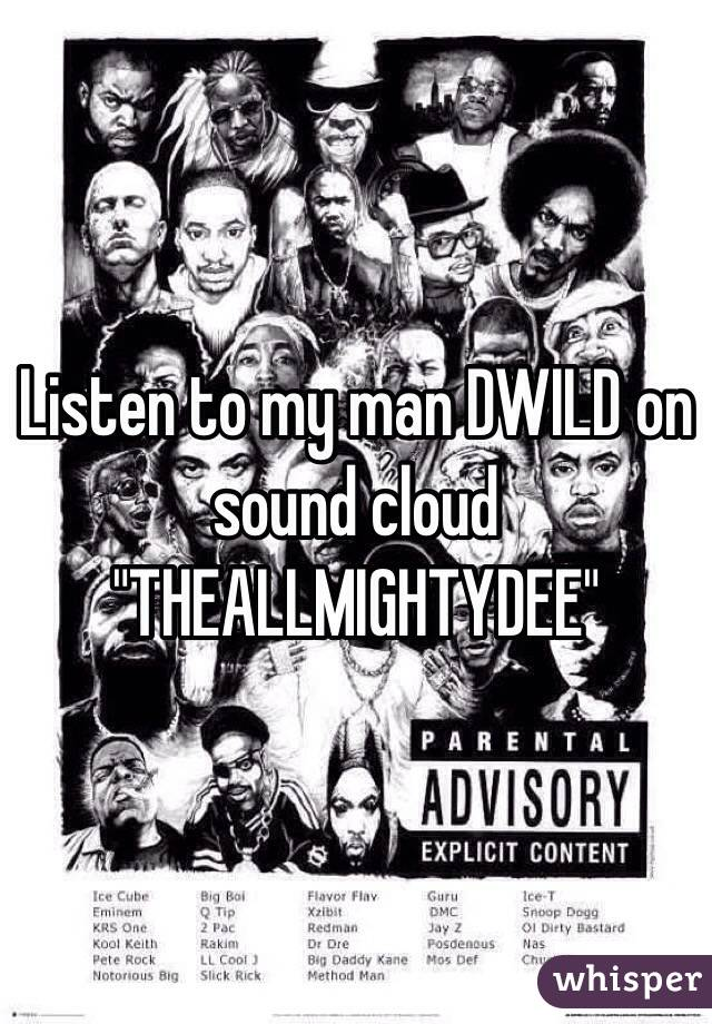 "Listen to my man DWILD on sound cloud ""THEALLMIGHTYDEE"""
