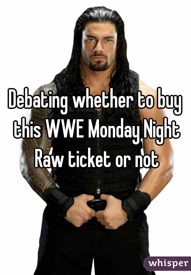 Debating whether to buy this WWE Monday Night Raw ticket or not