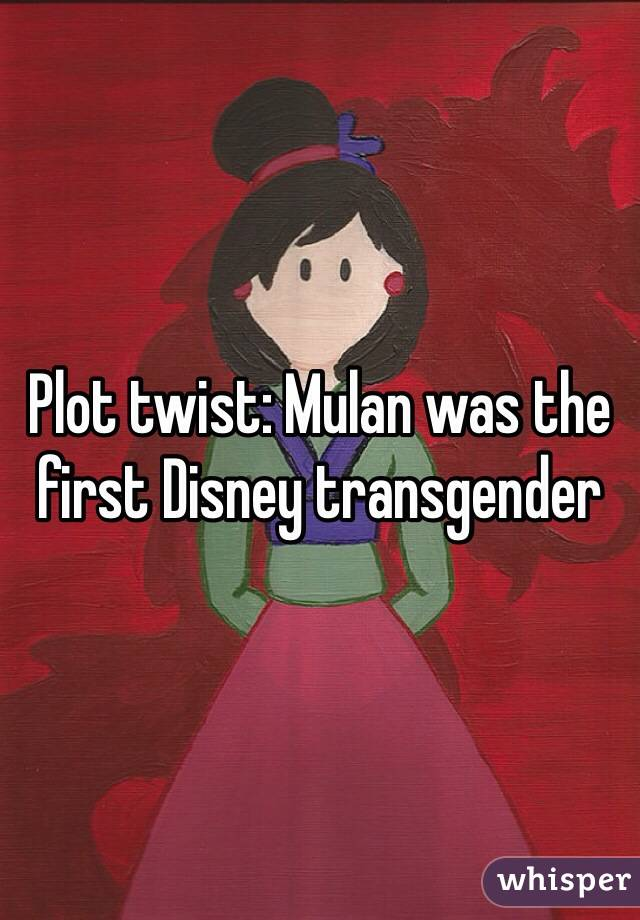 Plot twist: Mulan was the first Disney transgender