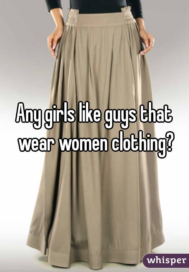 Any girls like guys that wear women clothing?
