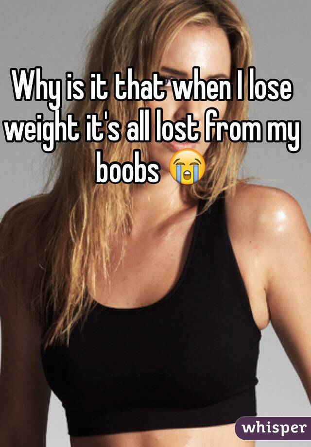 Why is it that when I lose weight it's all lost from my boobs 😭
