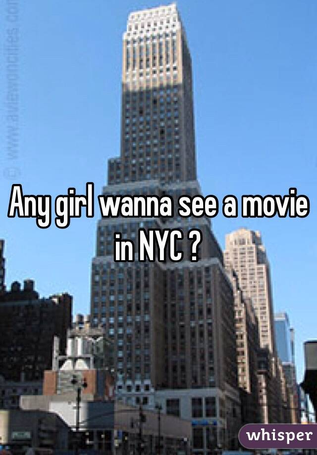 Any girl wanna see a movie in NYC ?