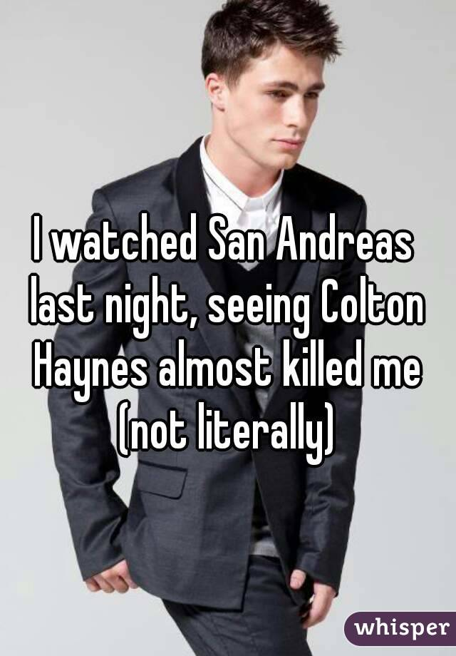 I watched San Andreas last night, seeing Colton Haynes almost killed me (not literally)