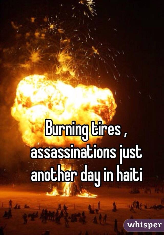 Burning tires , assassinations just another day in haiti