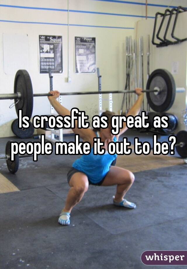 Is crossfit as great as people make it out to be?
