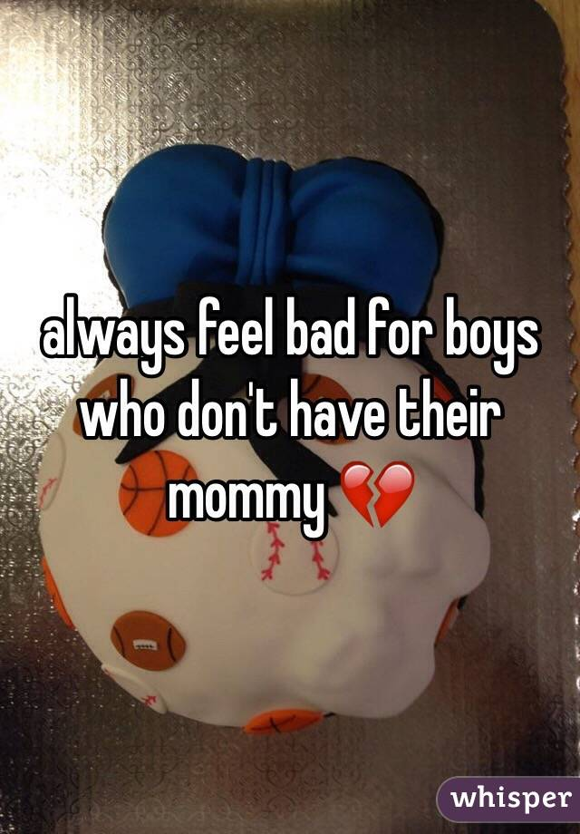 always feel bad for boys who don't have their mommy 💔