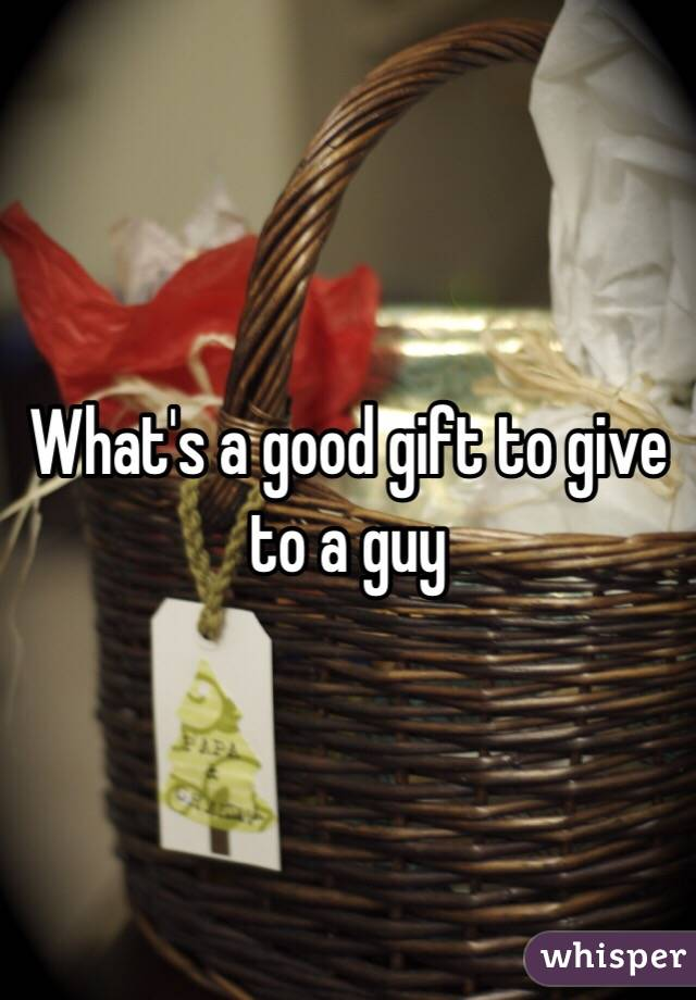 What's a good gift to give to a guy