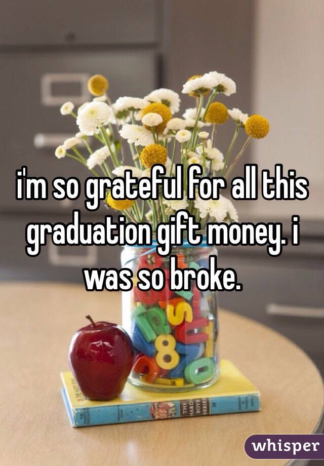 i'm so grateful for all this graduation gift money. i was so broke.