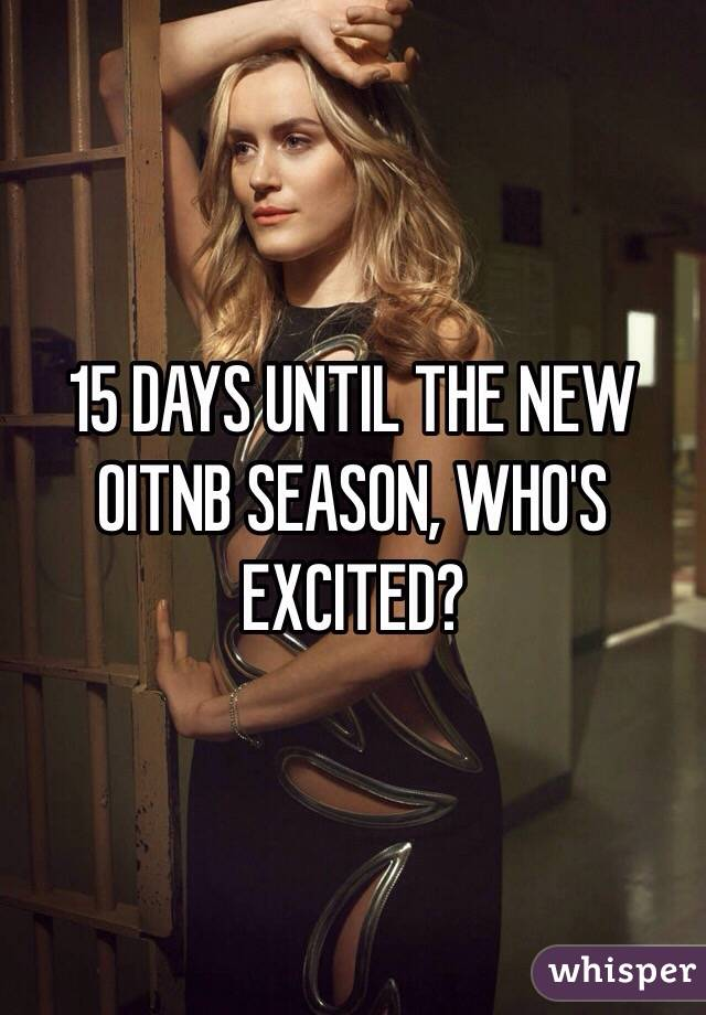 15 DAYS UNTIL THE NEW OITNB SEASON, WHO'S EXCITED?