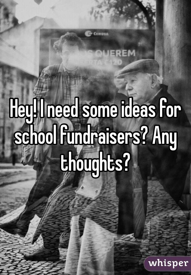 Hey! I need some ideas for school fundraisers? Any thoughts?