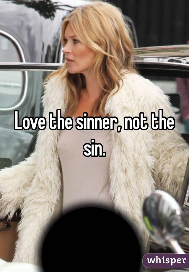 Love the sinner, not the sin.