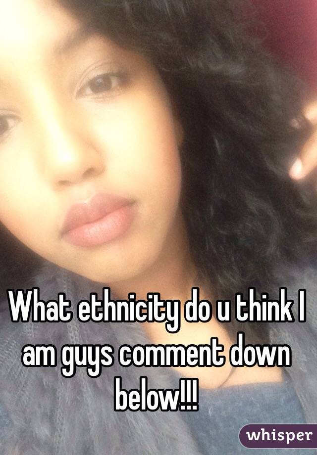 What ethnicity do u think I am guys comment down below!!!