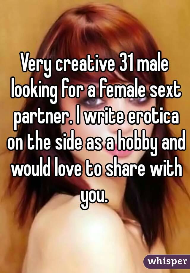 Very creative 31 male looking for a female sext partner. I write erotica on the side as a hobby and would love to share with you.