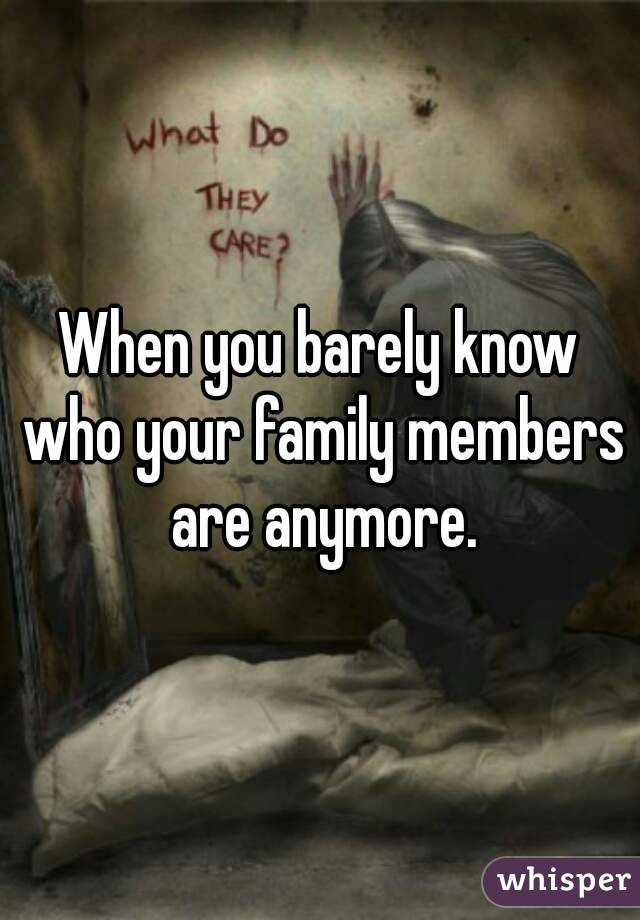 When you barely know who your family members are anymore.