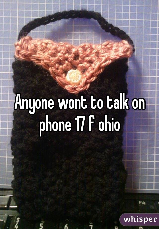 Anyone wont to talk on phone 17 f ohio