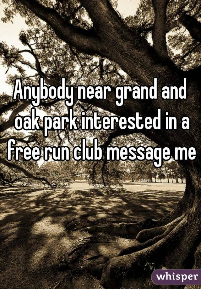 Anybody near grand and oak park interested in a free run club message me