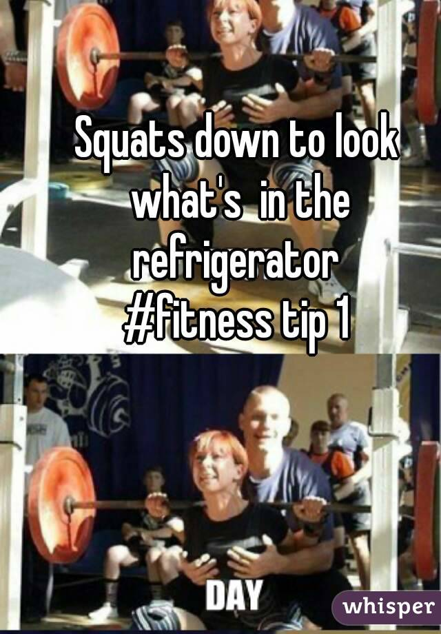 Squats down to look what's  in the refrigerator  #fitness tip 1