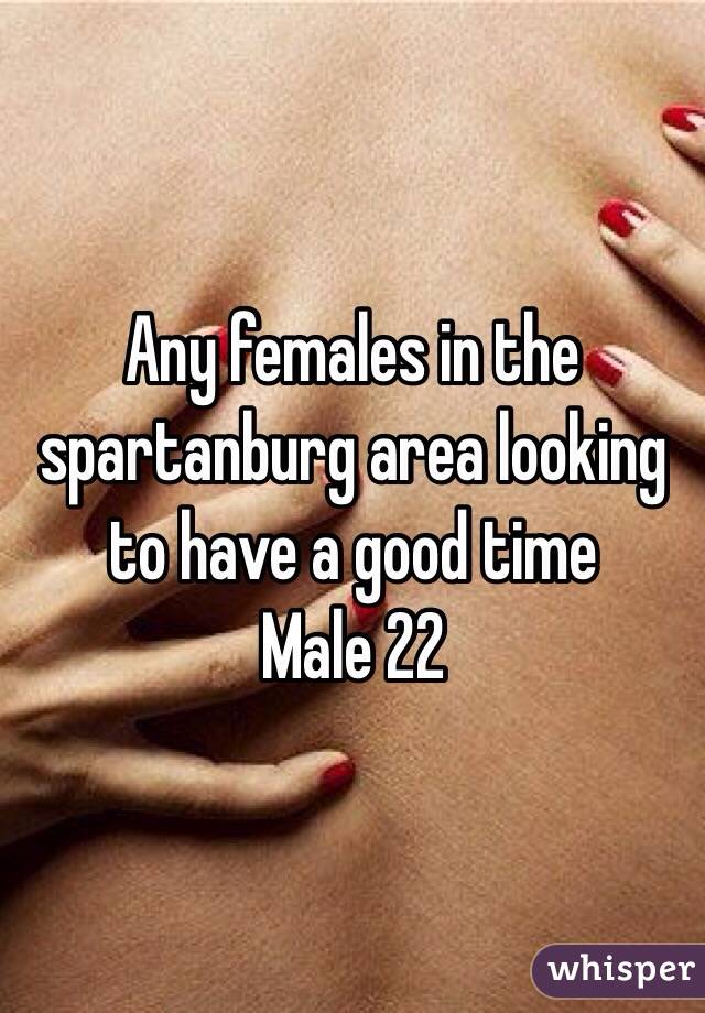 Any females in the spartanburg area looking to have a good time  Male 22