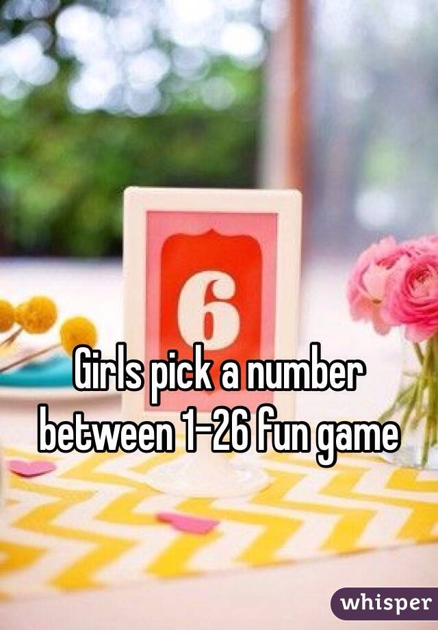 Girls pick a number between 1-26 fun game