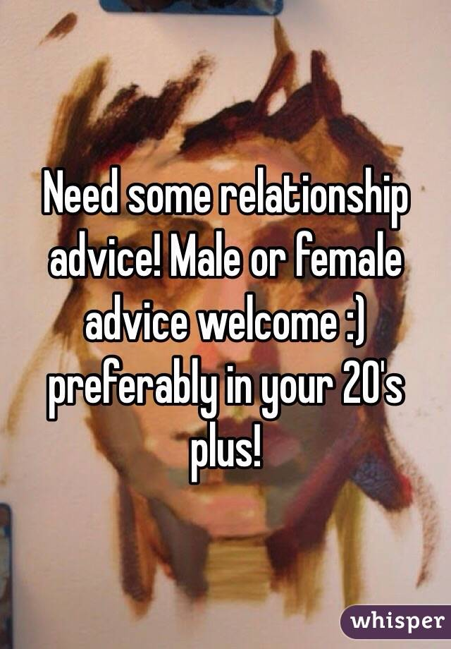 Need some relationship advice! Male or female advice welcome :) preferably in your 20's plus!