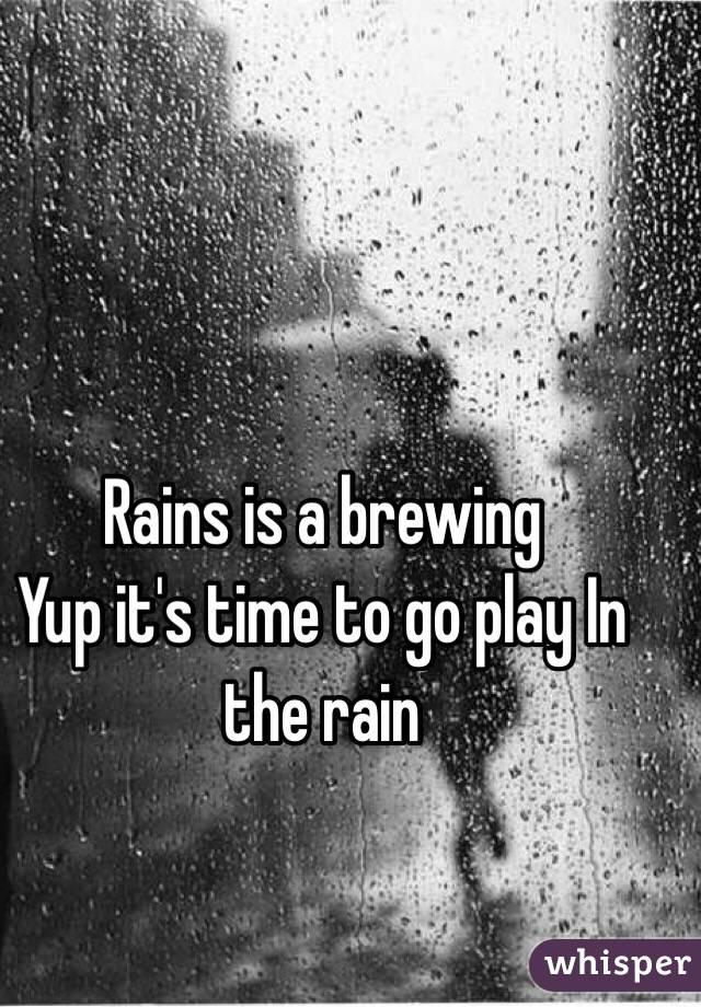 Rains is a brewing  Yup it's time to go play In the rain