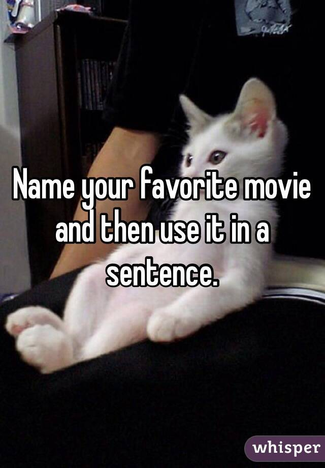 Name your favorite movie and then use it in a sentence.