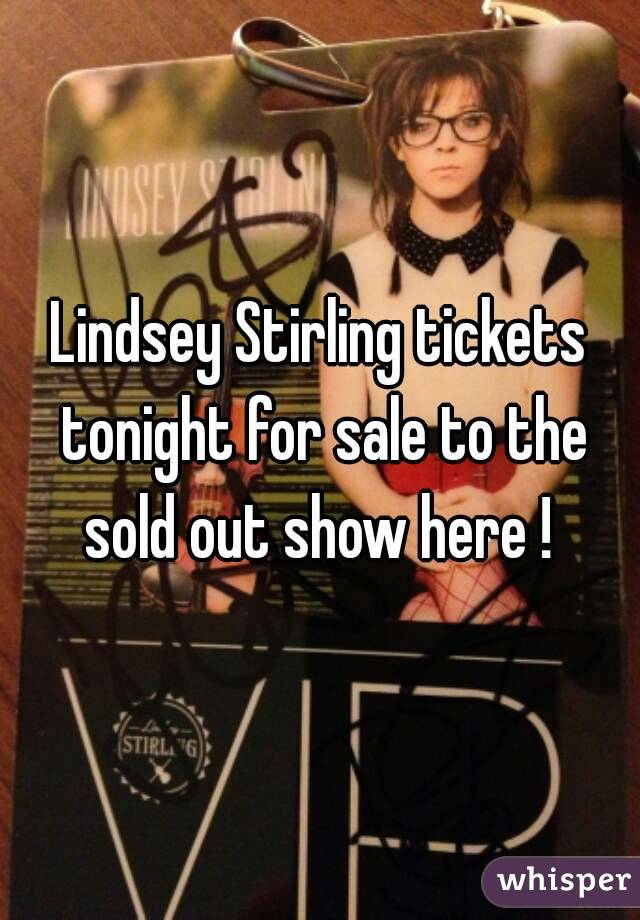 Lindsey Stirling tickets tonight for sale to the sold out show here !