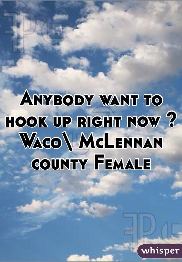Anybody want to hook up right now ? Waco\ McLennan county Female