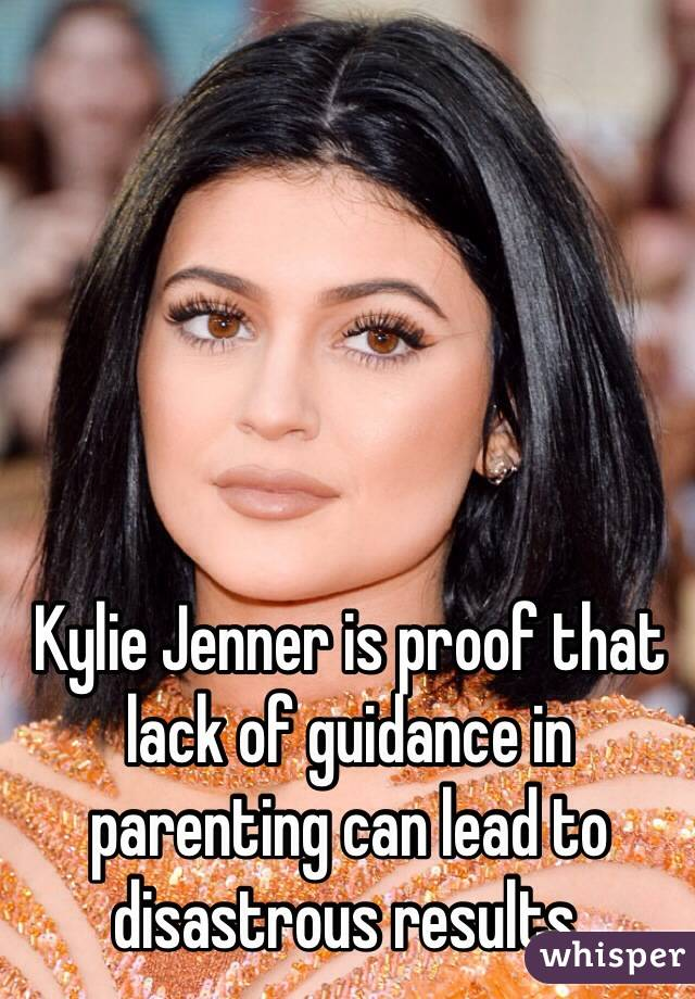 Kylie Jenner is proof that lack of guidance in parenting can lead to disastrous results.