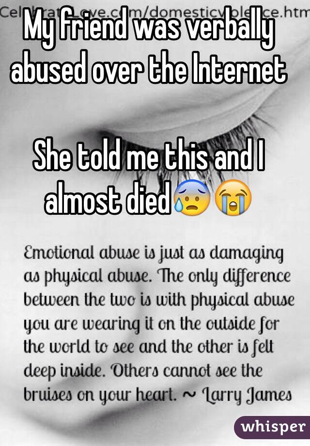 My friend was verbally abused over the Internet  She told me this and I almost died😰😭