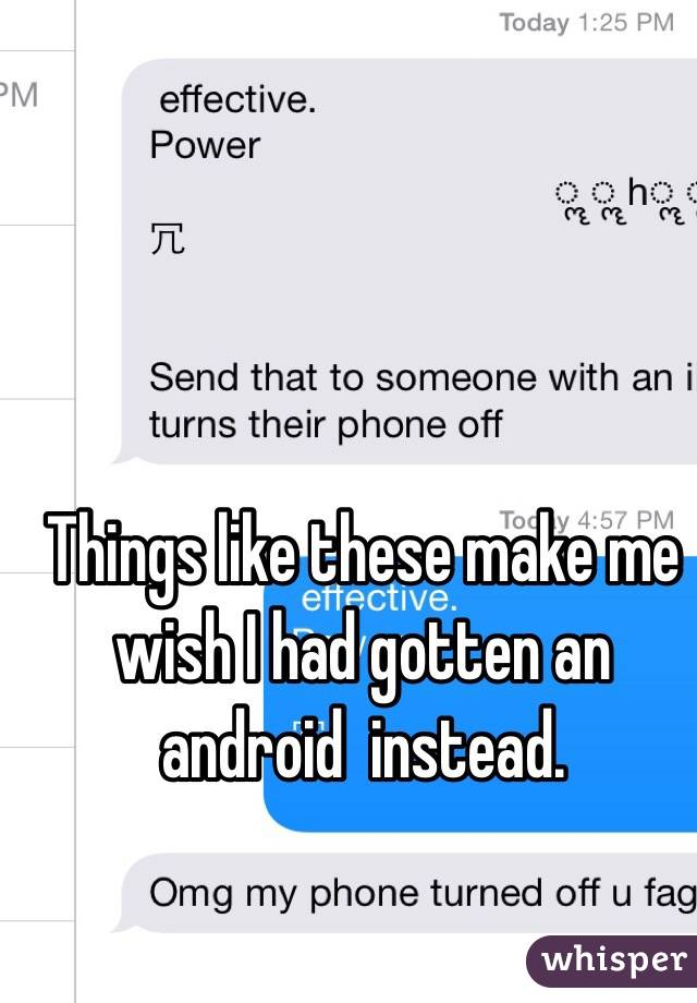Things like these make me wish I had gotten an android  instead.