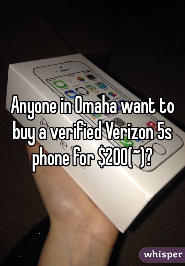 Anyone in Omaha want to buy a verified Verizon 5s phone for $200(~)?