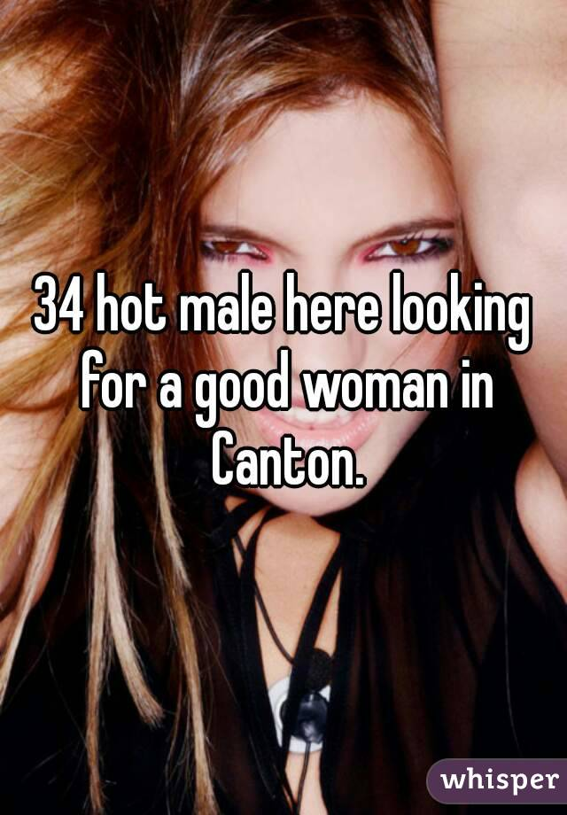 34 hot male here looking for a good woman in Canton.