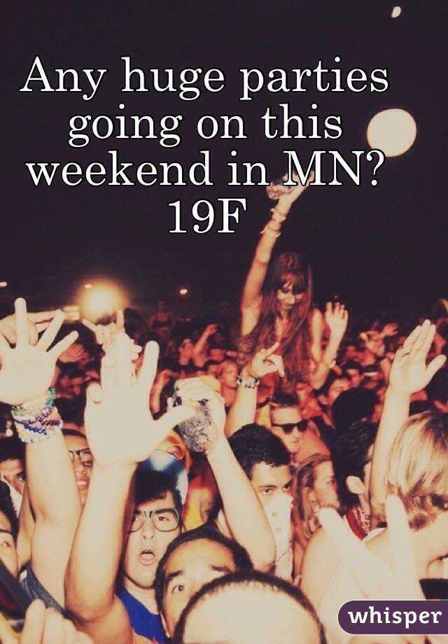 Any huge parties going on this weekend in MN? 19F