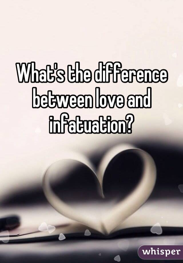 What's the difference between love and infatuation?