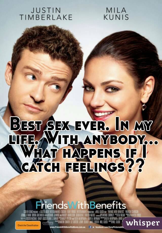 Best sex ever. In my life. With anybody... What happens if I catch feelings??