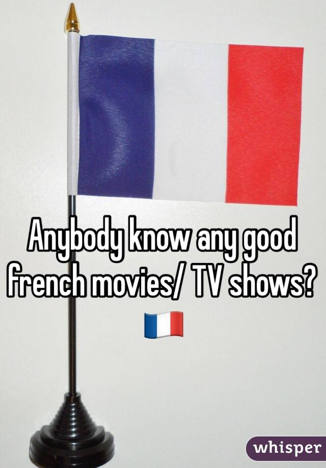 Anybody know any good french movies/ TV shows? 🇫🇷