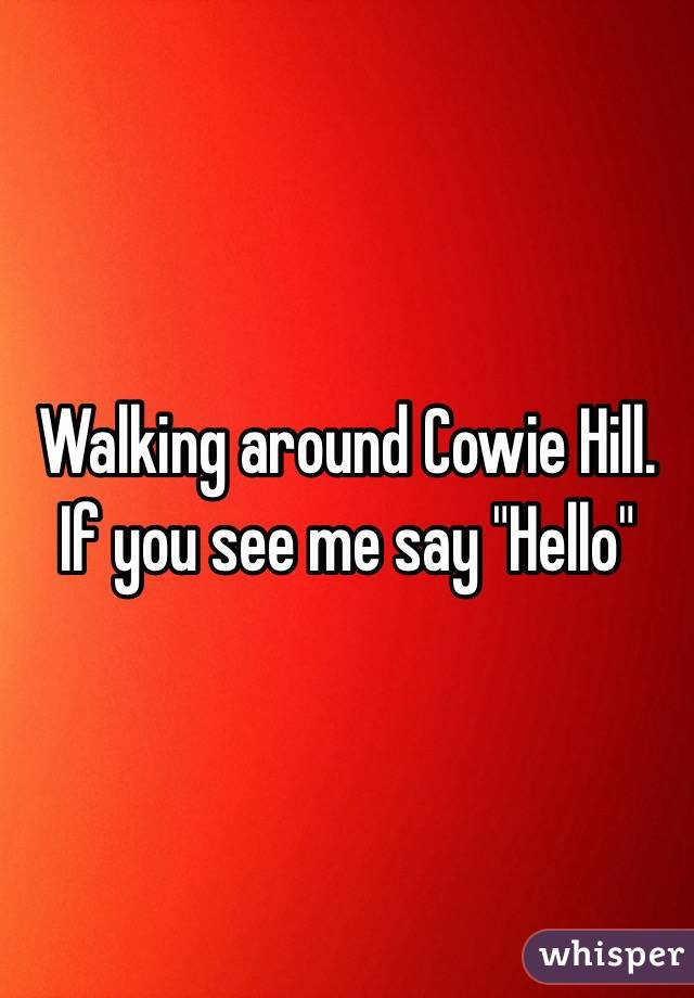 "Walking around Cowie Hill. If you see me say ""Hello"""