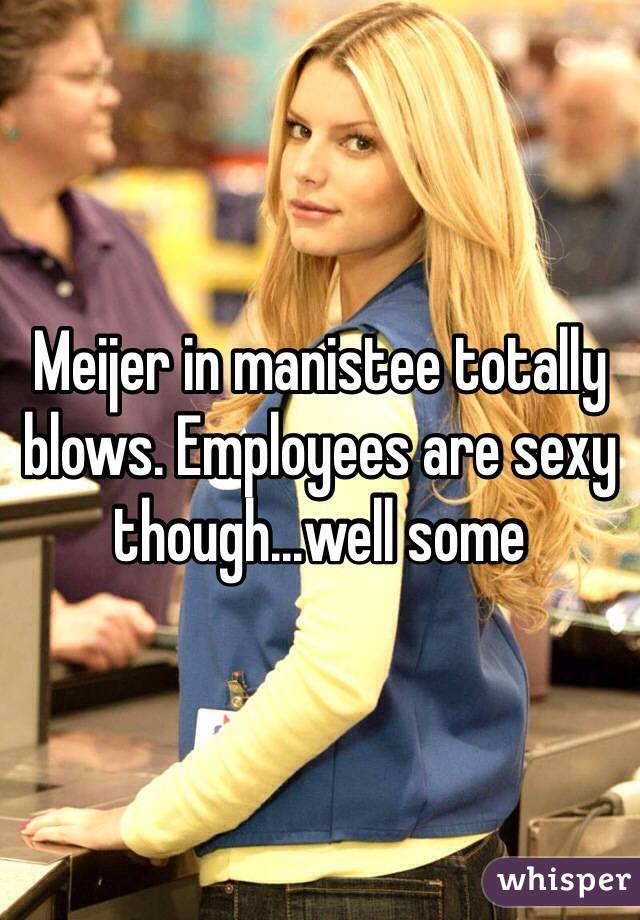 Meijer in manistee totally blows. Employees are sexy though...well some