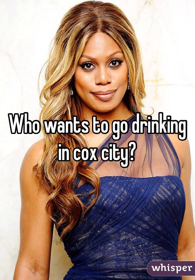 Who wants to go drinking in cox city?