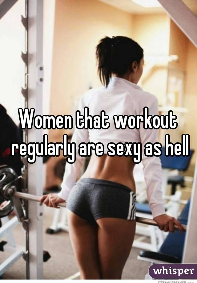 Women that workout regularly are sexy as hell