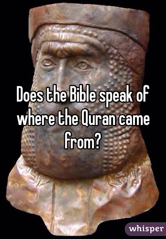 Does the Bible speak of where the Quran came from?