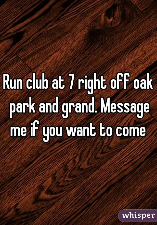 Run club at 7 right off oak park and grand. Message me if you want to come