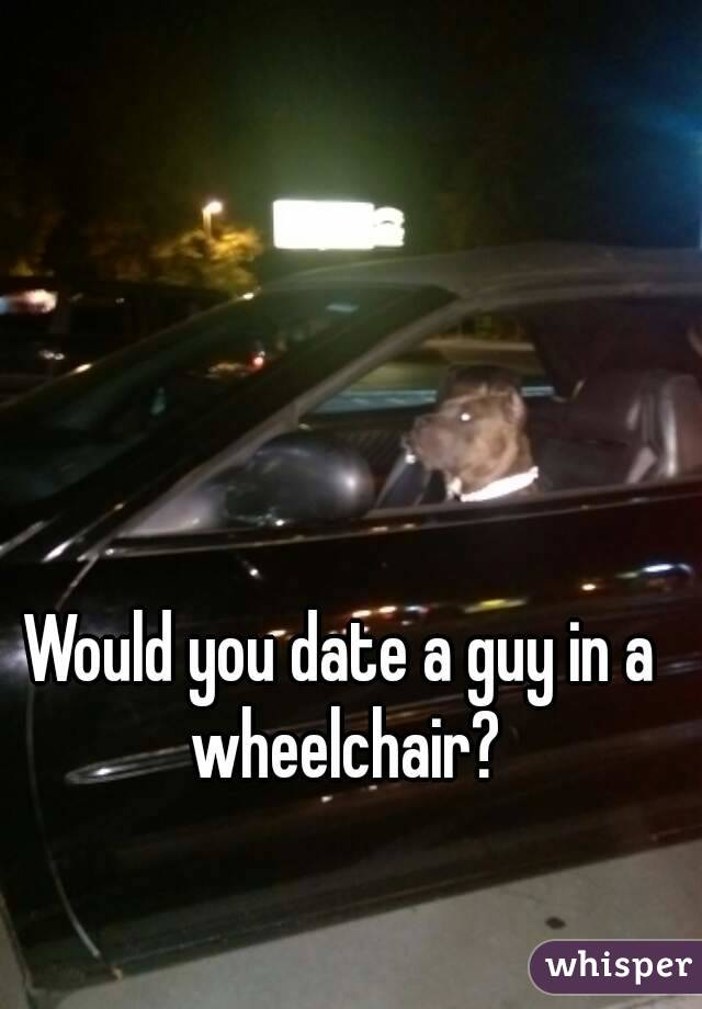 Would you date a guy in a wheelchair?