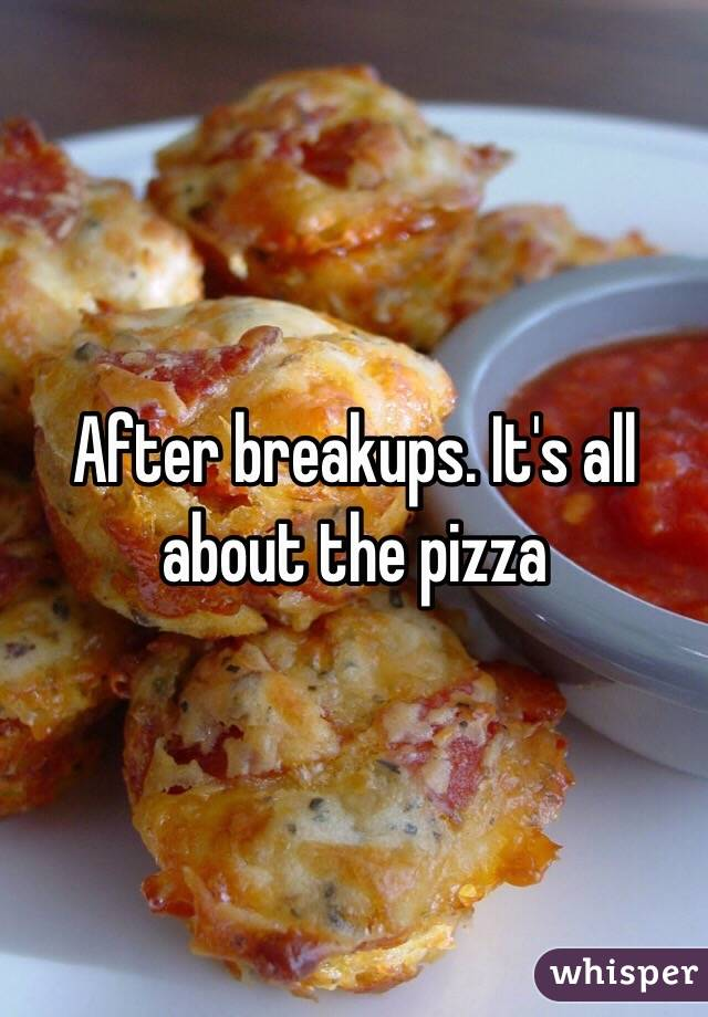 After breakups. It's all about the pizza
