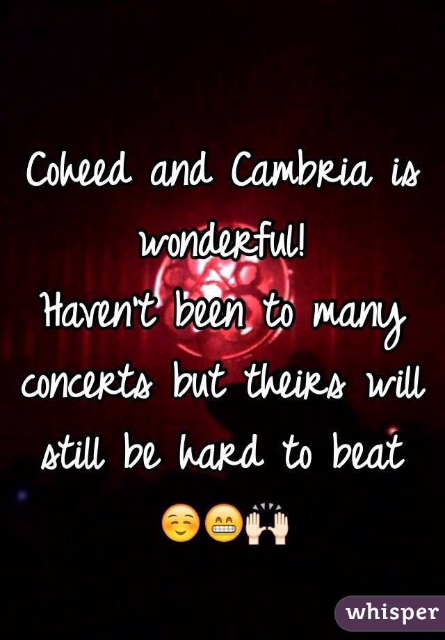Coheed and Cambria is wonderful!  Haven't been to many concerts but theirs will still be hard to beat ☺️😁🙌🏻