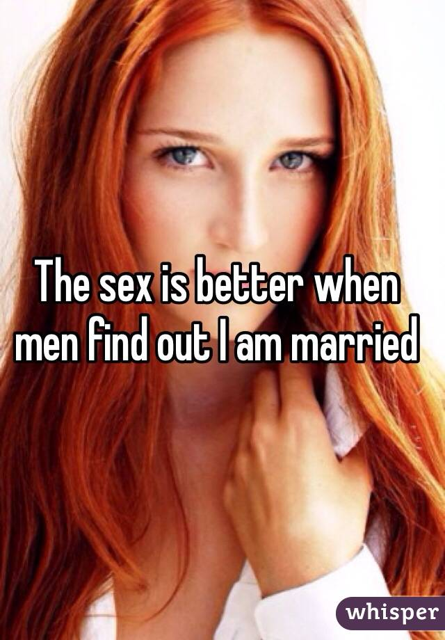 The sex is better when men find out I am married