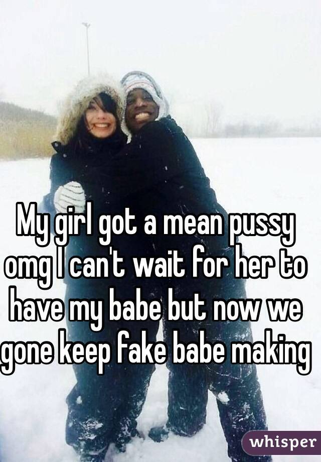 My girl got a mean pussy omg I can't wait for her to have my babe but now we gone keep fake babe making