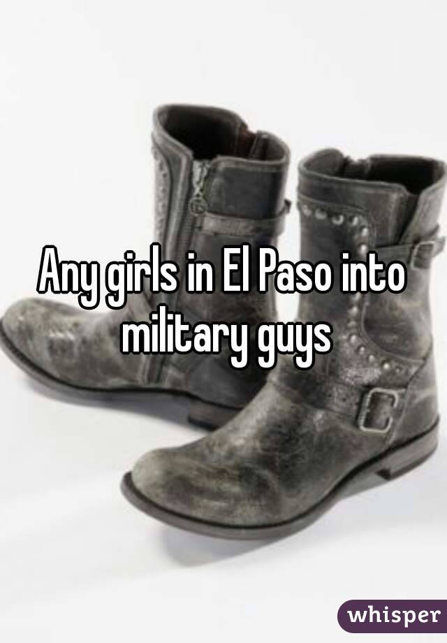 Any girls in El Paso into military guys
