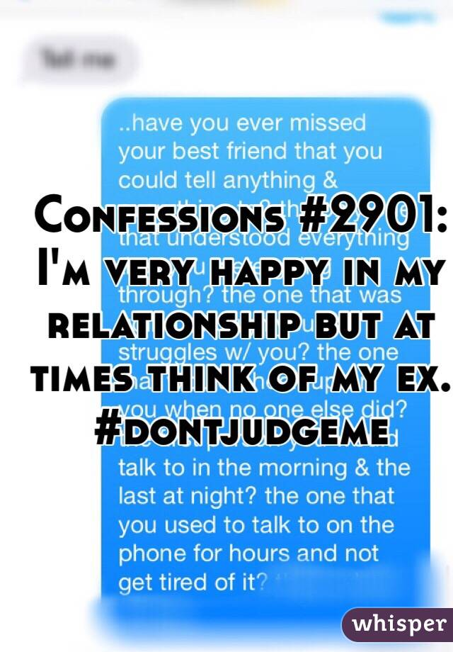 Confessions #2901: I'm very happy in my relationship but at times think of my ex. #dontjudgeme